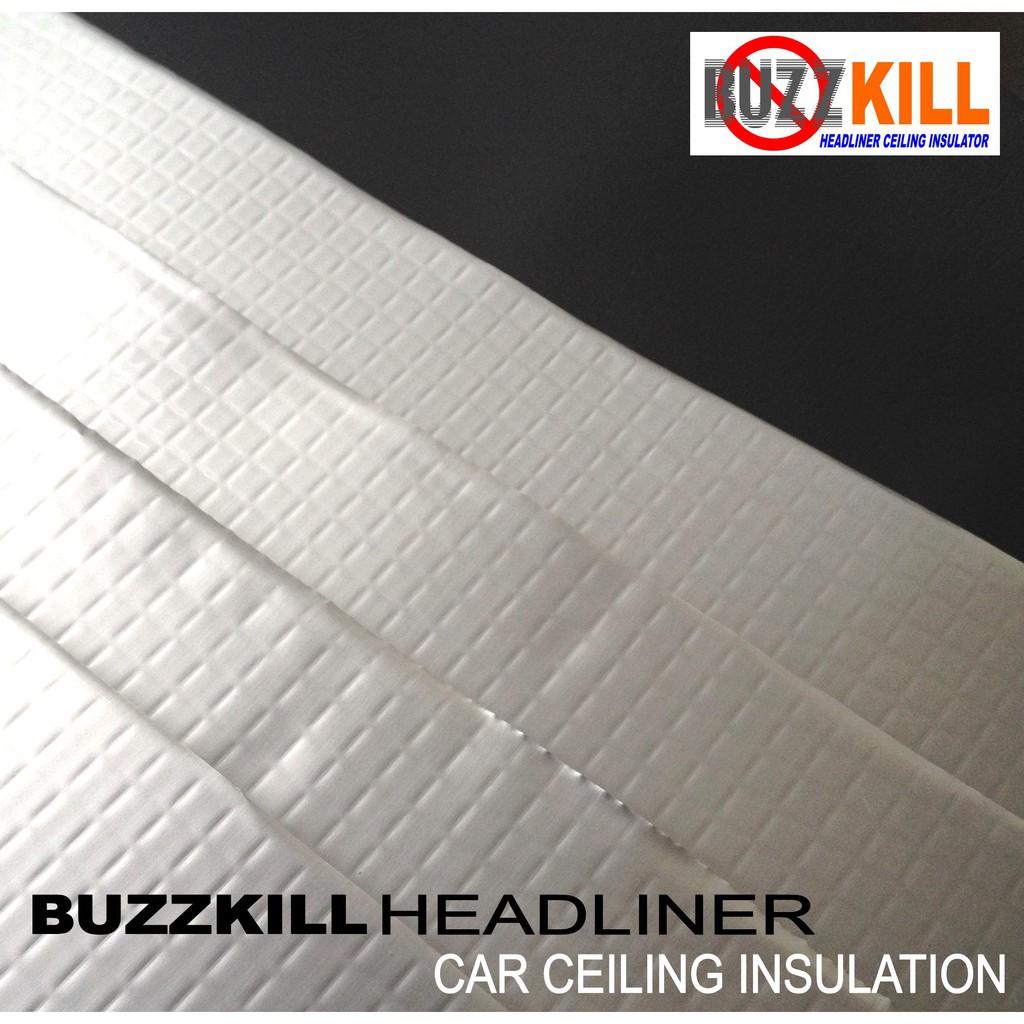 Buzzkill Headliner Car ceiling Insulation , Heat & Noise